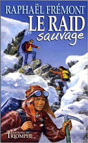 Le Raid Sauvage - Raphaël FREMONT